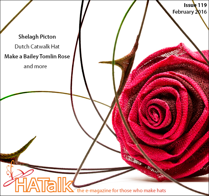 HATalk e-magazine Issue 119 - February 2016. Featuring a Bailey Tomlin Sinamay Rose Tutorial.